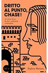 Dritto al Punto, Chase! Vol.2: 10 storie di stra–ordinaria criminalità (Collana Storie Brevi di Giallo e Suspense) (Italian Edition) Kindle Edition