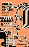 Dritto al Punto, Chase! Vol.2: 10 storie di stra–ordinaria criminalità (Collana Storie Brevi di Giallo e Suspense) (Italian Edition)