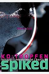 SPIKED - Die Geschichte einer Frau, die mit K.O.-Tropfen drogensuechtig und zur Kriminellen gemacht wurde (German Edition) Kindle Edition