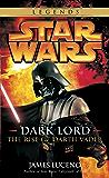 Dark Lord: Star Wars Legends: The Rise of Darth Vader (Star Wars: Dark Lord Book 3)