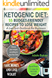 Ketogenic Diet: 55 Budget-Friendly Recipes to Lose Weight. A Low Carb Cookbook for Beginners. (Ketogenic recipes, Ketogenic Cookbook for Weight Loss, Ketogenic ... Cookbook for beginners) (English Edition)