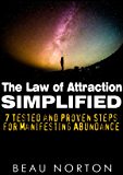 The Law of Attraction Simplified: 7 Tested and Proven Steps for Manifesting Abundance (English Edition)