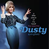 A Little Piece Of My Heart: The Essential Dusty Springfield