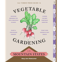 The Timber Press Guide to Vegetable Gardening in the Mountain States (Regional Vegetable Gardening Series)