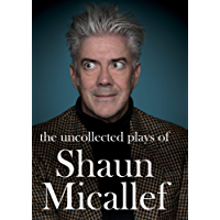 The Uncollected Plays of Shaun Micallef