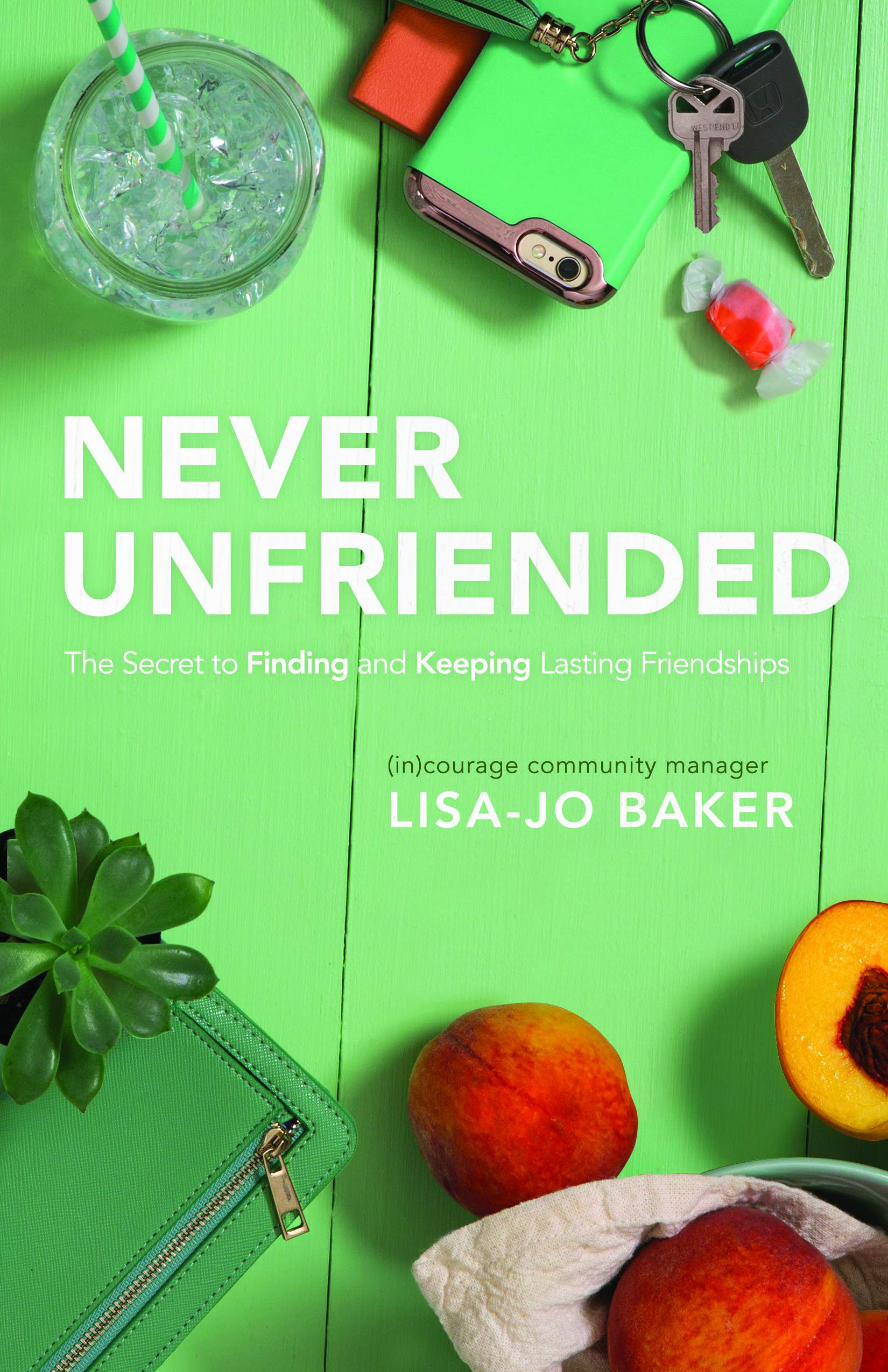 Read Online Never Unfriended: The Secret to Finding & Keeping Lasting Friendships pdf