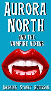 Aurora North and the Vampire Vixens (Things that go Bump in the Night Book 1)