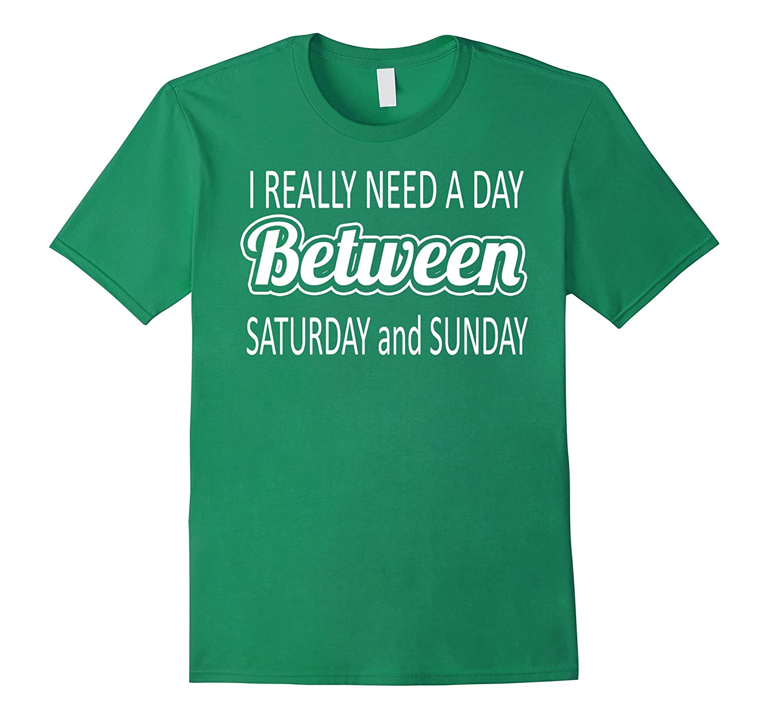 I really need a day between saturday and sunday-RT
