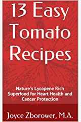 13 Easy Tomato Recipes: Nature's Lycopene Rich Superfood for Heart Health and Cancer Protection (Food and Nutrition Series Book 6)
