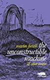 The Unconstructible Machine: & Other Essays