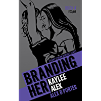 Branding Her 4 : Kaylee & Alex (Episode 07 & 08) (BRANDING HER : Steamy Lesbian Romance Series) (English Edition)