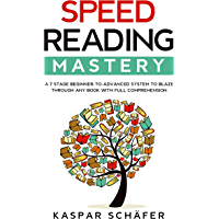 Speed Reading Mastery: A 7 Stage Beginner-to-advanced System to Blaze Through Any Book With Full Comprehension (English Edition)