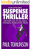 Suspense Thriller: How to Write Chase, Spy, Legal, Medical, Psychological, Political & Techno-Thrillers (Genre Writer…