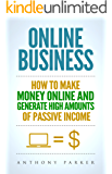Online Business: Simple yet Effective Ideas on How To Make Money Online and Generate High Amounts of Passive Income, Affiliate Marketing, E-Commerce, Cryptocurrency ... Trading, Dropshipping (English Edition)