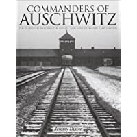 Commanders of Auschwitz: The SS Officers Who Ran the Largest Naziconcentration Camp - 1940-1945