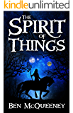 The Spirit of Things: A Gripping Young Adult Coming of Age Fantasy (Beyond Horizon Book 1)