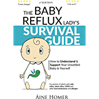 The Baby Reflux Lady's Survival Guide 2nd EDITION: How to Understand and Support Your Unsettled Baby and Yourself