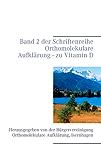 Vitamin D: Band 2 der Schriftenreihe Orthomolekulare Aufklärung