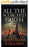 All The Scorched Earth (The French Bastard Book 3)