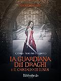 La Guardiana dei Draghi - Volume 2: E il cristallo di Lunus (Fantasy)
