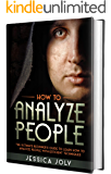 How to Analyze People: The Ultimate Beginner's Guide to Learn How to Analyze People with Efficient Techniques (English Edition)