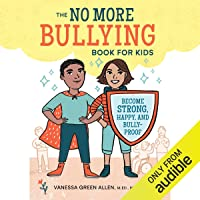 No More Bullying Book for Kids: Become Strong, Happy, and Bully-Proof