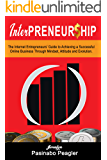 InterPreneurship: The Internet Entrepreneurs' Guide to Achieving a Successful Online Business Through Mindset, Attitude, and Evolution.