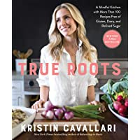 True Roots: A Mindful Kitchen with More Than 100 Recipes Free of Gluten, Dairy, and Refined Sugar: A Mindful Kitchen…