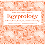 A Child's Introduction to Egyptology: The Mummies, Pyramids, Pharaohs, Gods, and Goddesses of Ancient Egypt (A Child's…