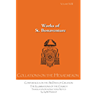 Collations on the Hexaemeron: Conferences on the Six Days of Creation: The Illuminations of the Church (Works of St. Bonaventure Book 18) (English Edition)