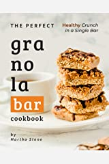 The Perfect Granola Bar Cookbook: Healthy Crunch in a Single Bar Kindle Edition