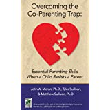 Overcoming the Co-Parenting Trap: Essential Parenting Skills When a Child Resists a Parent