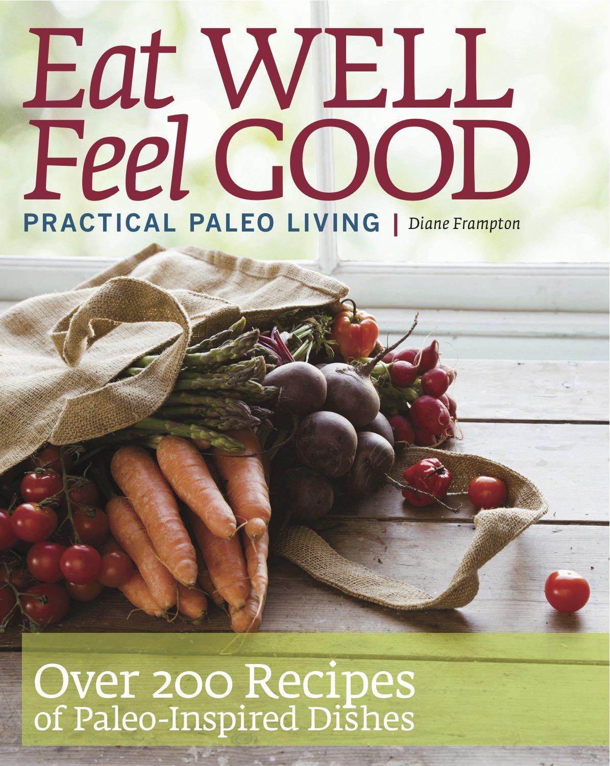 Eat well feel good practical paleo living diane frampton eat well feel good practical paleo living diane frampton 9780578083421 amazon books forumfinder Gallery