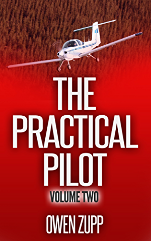 The Practical Pilot (Volume Two): A Pilot�s Common Sense Guide to Safer Flying.