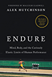 Endure: Mind, Body, and the Curiously Elastic Limits of Human Performance (English Edition)