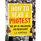 How to Read a Protest: The Art of Organizing and Resistance (English Edition)