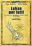 Laban per tutti. La teoria del movimento di Rudolf Laban. Un manuale