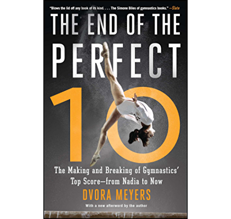 Amazon Com The End Of The Perfect 10 The Making And Breaking Of Gymnastics Top Score From Nadia To Now Ebook Meyers Dvora Kindle Store