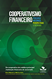 Cooperativismo financeiro, percurso histórico, perspectivas e desafios: De cooperativa de crédito a principal instituição financeira do associado