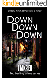 Down Down Down: 'deadly mind games with a killer' (Ted Darling Crime Series Book 13)