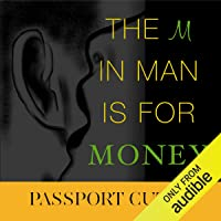 The M in Man Is for Money: How to Get It, Use It, and Make It Work for You!