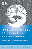 Innovative School Principals and Restructuring: Life History Portraits of Successful Managers of Change (Educational Management Series) (English Edition)