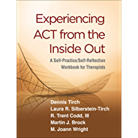 Experiencing ACT from the Inside Out: A Self-Practice/Self-Reflection Workbook for Therapists (Self-Practice/Self-Reflection Guides for Psychotherapists) (English Edition)