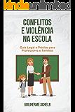 Conflitos e Violência na Escola: Guia legal e prático para professores e famílias