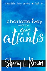 Charlotte Ivey and The Gates of Atlantis: A Contemporary Adventure Romance Kindle Edition