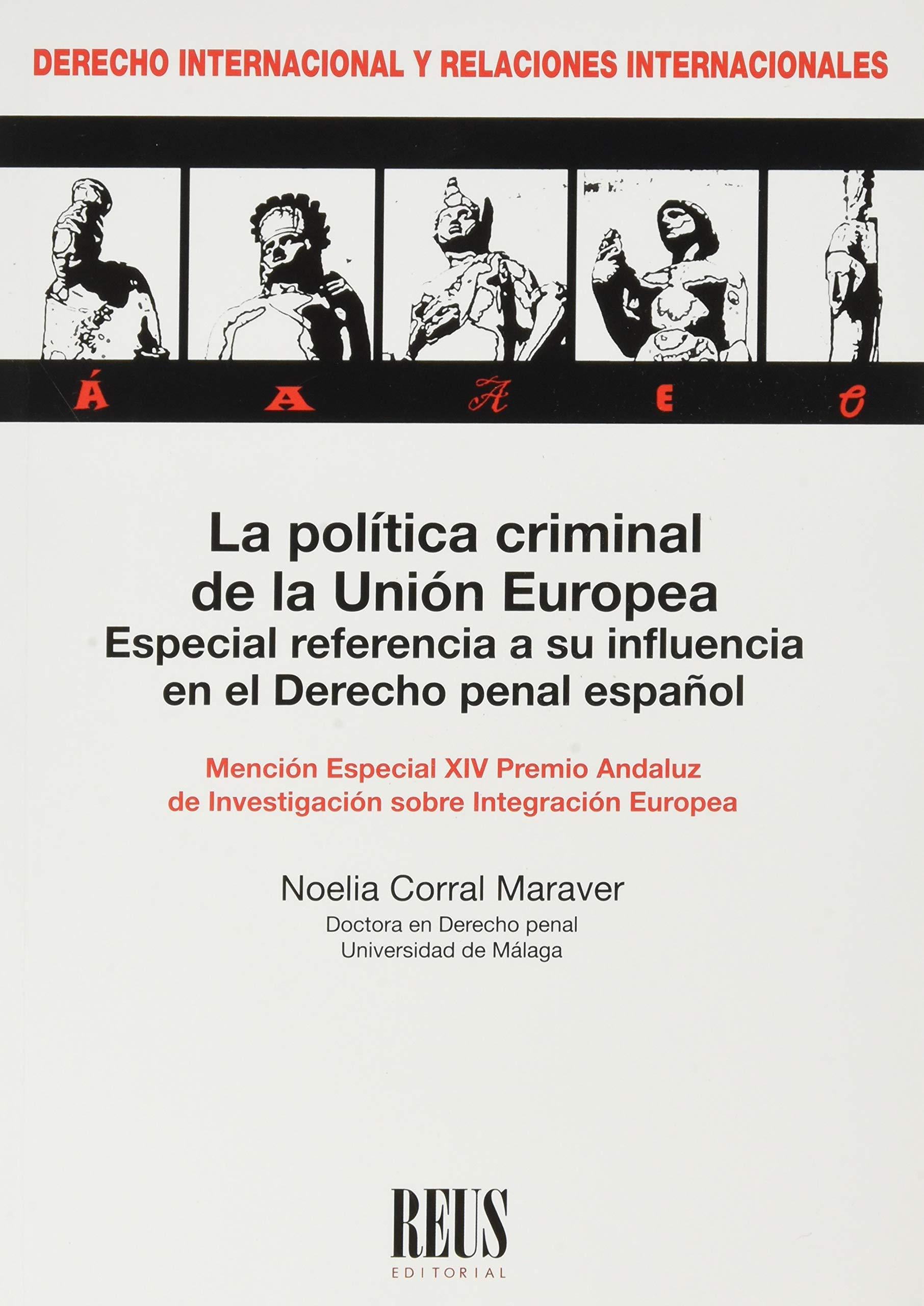 La Política criminal de la Unión Europea : especial referencia a su influencia en el Derecho penal español