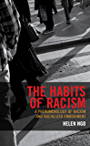 The Habits of Racism: A Phenomenology of Racism and Racialized Embodiment (Philosophy of Race)
