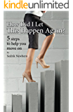 How Did I Let This Happen Again?: 5 Steps To Help You Move On
