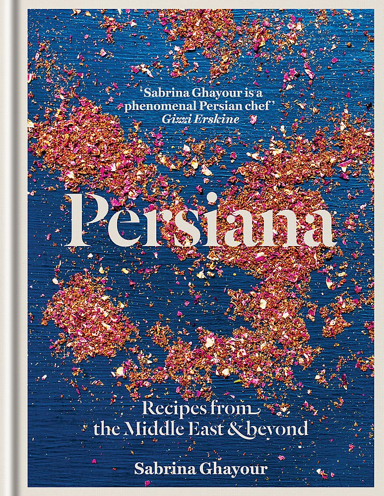 Persiana  Recipes From The Middle East And Beyond  From The Sunday Times No.1 Bestselling Author Of Feasts Sirocco And Bazaar