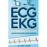 ECG / EKG Interpretation: A Systematic Approach to Read a 12-Lead ECG and Interpreting Heart Rhythms in 15 Seconds or less Wi